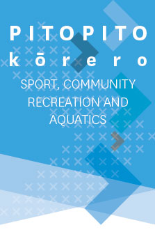Pitopito Kōrero: Sport, Community Recreation and Aquatics
